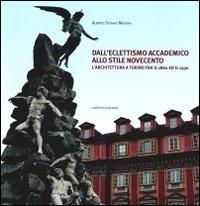Dall'eclettismo accademico allo stile novecento. L'architettura a Torino fra il 1860 e il 1930. Ediz. illustrata