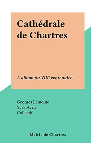 Cathédrale de Chartres: Lalbum du VIIIe centenaire