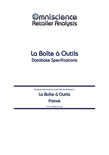 La Boîte à Outils - France: Retailer Analysis Database Specifications (Omniscience Retailer Analysis - France Book 56234) (English Edition)