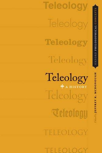 Teleology: A History (OXFORD PHILOSOPHICAL CONCEPTS SERIES)