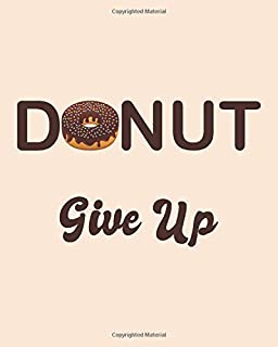 "DONUT GIVE UP: Inspirational Quotes Missed Call Logs, Phone Call Log Book for Teacher, for Office, 8""x10"", 8 Records Per Page. 110 pages."