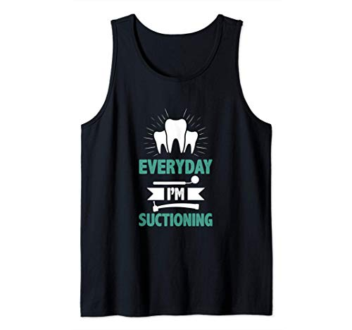 Dentist Funny Quote Orthodontist Everyday I`m Suctioning Tank Top