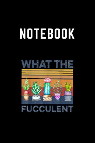 NoteBook: What the Fucculent Cactus Succulents Gardening Retro Vintage You can take note of everything you need to remember every day. Nature theme ... 9 inch. A notebook for students and everyone.