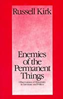 Enemies of the Permanent Things: Observations of Abnormity in Literature and Politics