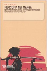 Filosofia nei manga. Estetica e immaginario nel Giappone contemporaneo. Con un saggio di Marco Pellitteri