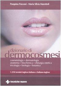 Dizionario di dermocosmesi. 1250 termini inglese-italiano e italiano-inglese. Ediz. bilingue