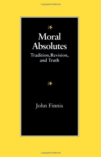 Moral Absolutes: Tradition, Revision, and Truth (Michael J. Mcgivney Lectures of the John Paul II Institute)