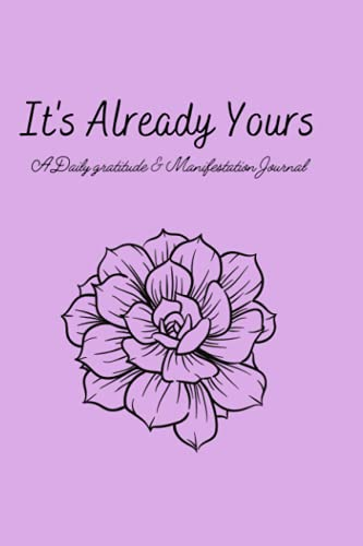 It's Already Yours: A Daily Gratitude & Manifestation Journal