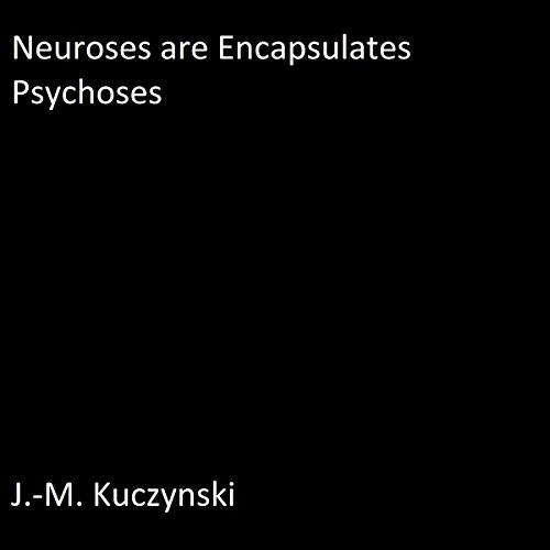 Neuroses are Encapsulated Psychoses audiobook cover art
