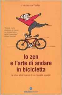 Lo zen e l'arte di andare in bicicletta. La vita e altre forature di un nomade a pedali