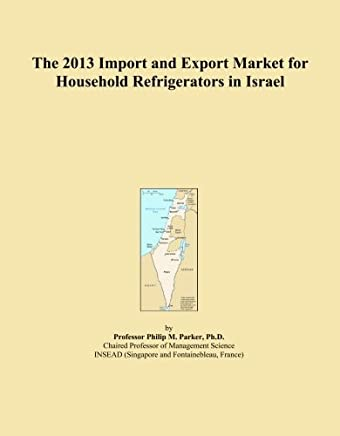 The 2013 Import and Export Market for Household Refrigerators in Israel