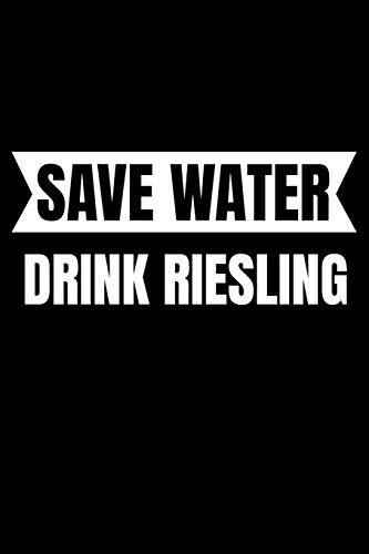 Save Water Drink Riesling: Pfalz Notizbuch Winzer für Pfälzer Geschenk Weintrinker zum Weinfest oder der Kerwe Weinprobe und Karneval I Spruch Neuer ... Heft I Größe 6 x 9 I Liniert I 110 Seiten