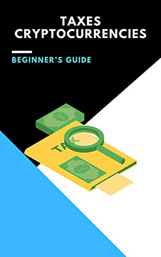 Beginner's Guide to Cryptocurrency Taxes: (nfts, polkadot, trading crypto, bitcoin, staking crypto, invest crypto, ethereum, blockchain, defi, dogecoin, ... binance, solana, oracles) (English Edition)