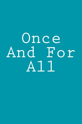Once And For All: Notebook, 150 lined pages, softcover, 6 x 9
