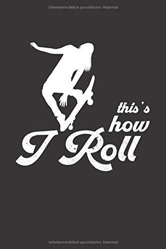 Skater Trainingsbuch: für alle Skateboarder ♦ über 100 Seiten Vorlagen für deine Trainingstage und Tricks ♦ handliches 6x9 Format ♦ Motiv: This is how I roll 11
