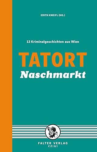 Tatort Naschmarkt: 13 Kriminalgeschichten aus Wien (Tatort Kurzkrimis 9)