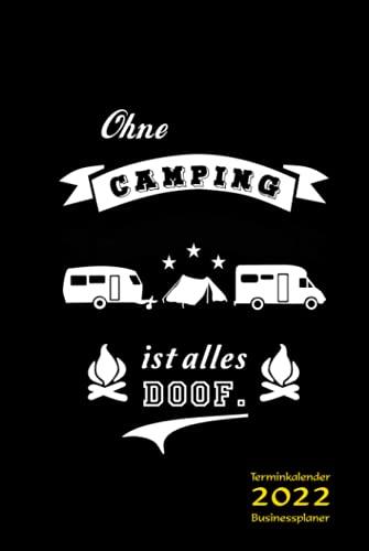 "Terminkalender 2022 Businessplaner ""Ohne Camping ist alles doof"": Kalenderbuch, Terminplaner, Businessplaner, Termin Organizer, Wochenplaner für ... - Camping Accessoire, Camping Ausstattung"