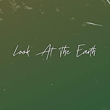 Look At The Earth