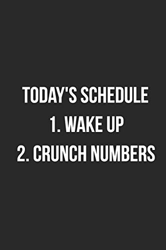 Today's Schedule 1. Wake Up 2. Crunch Numbers: Blank Lined Journal For Accountants CPA Accountancy Notebook Accounting Coworker Gag Gift
