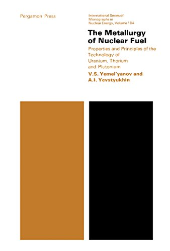 The Metallurgy of Nuclear Fuel: Properties and Principles of the Technology of Uranium, Thorium and Plutonium