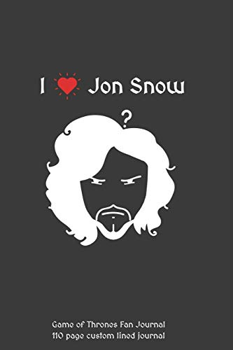 I love Jon Snow Game of Thrones Fan Journal: 110 page custom lined journal