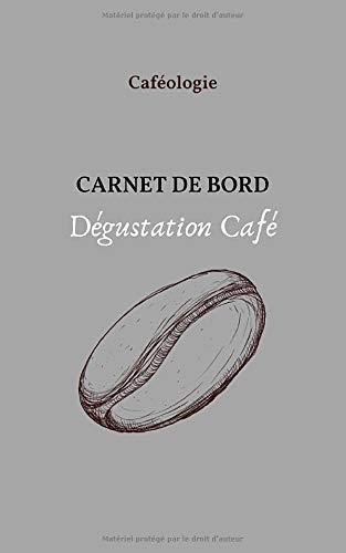 Caféologie Carnet de Bord Dégustation Café: Journal...