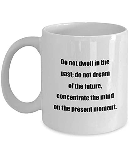 Taza de café clásica - No te quedes en el Pasado; No sueñes con el Futuro, concentra la Mente en el Momento Presente.- Genial para Amigos o colegas.