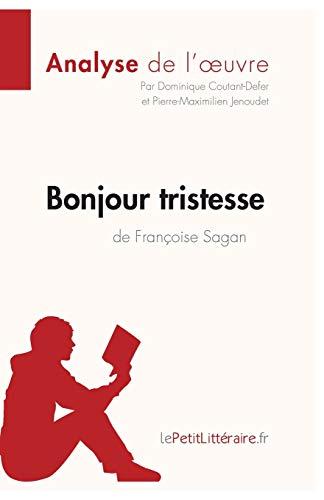 Bonjour tristesse de Françoise Sagan (Analyse de l'oeuvre): Comprendre la littérature avec le Petit Littéraire: Comprendre la littérature avec lePetitLittéraire.fr