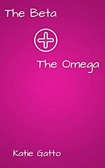 The Beta and The Omega  (Silverlight Pack  Book 1) by [Katie  Gatto ]