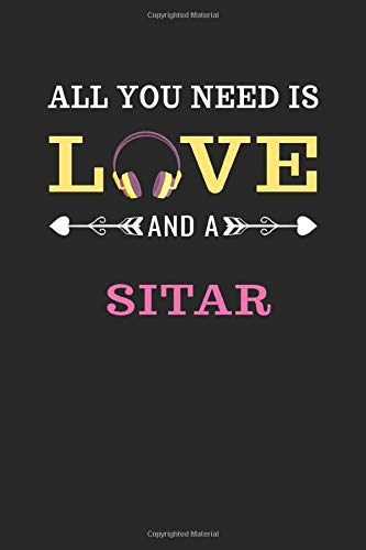 All You Need Is Love And A Sitar: Notebook   Sketchbook   Journal for Sitar Lovers | 120 Blank & Lined Pages for Writing and Drawing (6 x 9 inches)