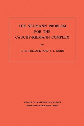 The Neumann Problem for the Cauchy-Riemann Complex. (AM-75), Volume 75 (Annals of Mathematics Studies) (English Edition)