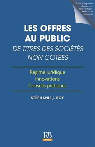 Les offres au public de titres des sociétés non cotées: Régime juridique. Innovation. Conseils pratiques