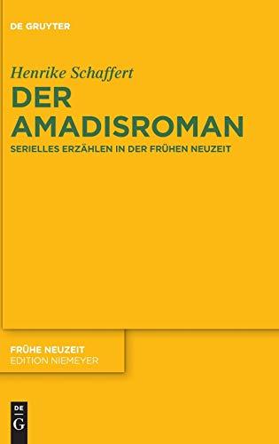 Der Amadisroman: Serielles Erzählen in der Frühen Neuzeit (Frühe Neuzeit, Band 196)