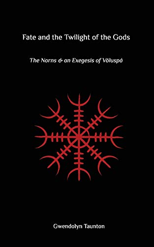Fate and the Twilight of the Gods: The Norns and an Exegesis of Voluspa