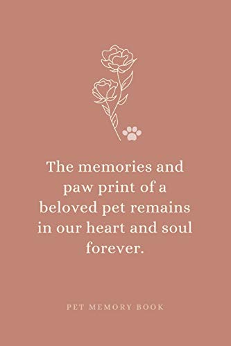 The Memories and Paw Print of a Beloved Pet Remains in Our Heart and Soul Forever. Pet Memory Book.: Saying Goodbye to Your Beloved Dog, Cat or Furry ... the Loss of a Pet or Give as a Sympathy Gift.