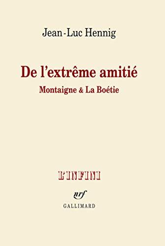De l'extrême amitié: Montaigne & La Boétie