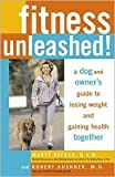 Fitness Unleashed!: A Dog and Owner's Guide to Losing Weight and Gaining Health Together by Robert Kushner, Robert F. Kushner