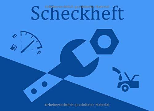 Scheckheft: Bordbuch / Wartungsheft / Werkstattbuch / Protokoll / Tankheft für alle Fahrzeuge. Für Reparaturen, Tankstopps etc
