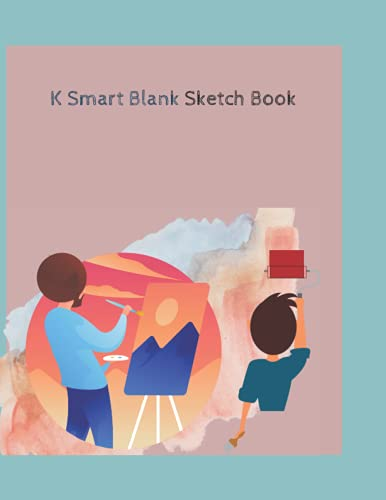 K Smart Blank Sketch Book: 8.5' by 11' inches Large White Sketchbook Paper (Blank Drawing Books)