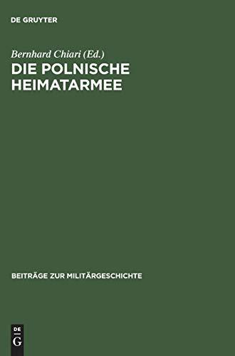 Die polnische Heimatarmee: Geschichte und Mythos der Armia Krajowa seit dem Zweiten Weltkrieg (Beiträge zur Militärgeschichte, 57, Band 57)