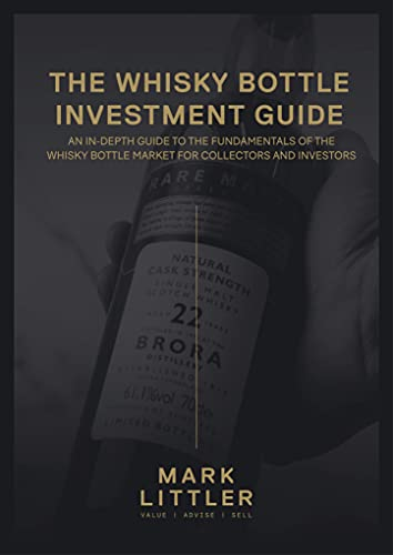 The Whisky Bottle Investment Guide: An In Depth Guide To The Fundamentals Of The Whisky Bottle Market For Investors And Collectors (English Edition)