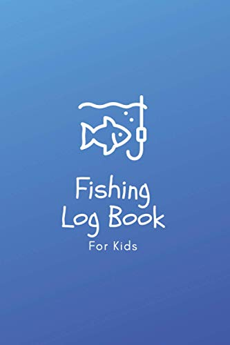 Fishing Log Book For Kids: Fisherman Notebook - Record Fishing Trip - Track Locations, Weather Conditions, Species, Fish Bait and much more (Comfortable Size 6 x 9 in - 120 pages)