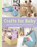 Crafts for Baby: Beautiful Gifts and Practical Projects 1405486457 Book Cover