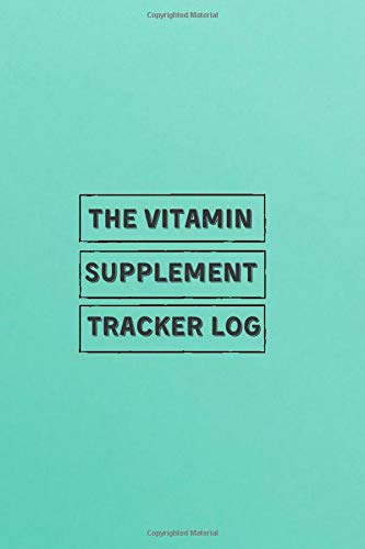 """The Vitamin Supplement Tracker Log: Personal Diary to Record and Track vitamins &supplement Dosage, Daily Health and Nutrition Reading Tracker ... 6""""x9"""" with 120 pages (Medication Log Book)"""