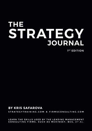 Compare Textbook Prices for The Strategy Journal: Learn the skills used by the leading management consulting firms, such as McKinsey, BCG, et al  ISBN 9781734032741 by Safarova, Kris
