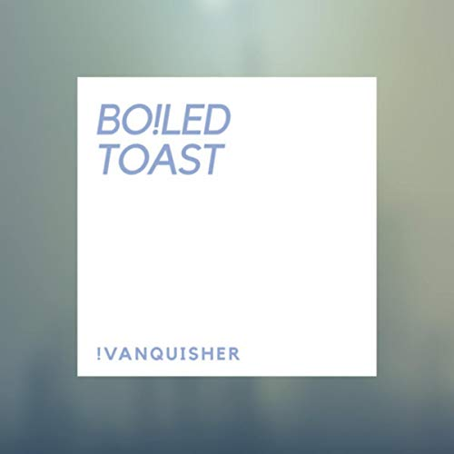 BO!LED TOAST [Explicit]