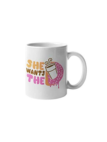 She Wants the D Coffee Mug Funny Spoof Donuts Quote 11-ounce White Ceramic Cup CMP00115