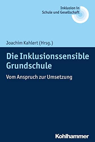 Die Inklusionssensible Grundschule: Vom Anspruch zur Umsetzung (Inklusion in Schule Und Gesellschaft, Band 1)