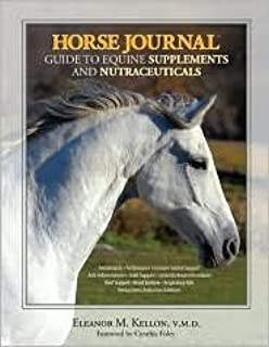 Horse Journal Guide to Equine Supplements and Nutraceuticals by Eleanor M. Kellon, Cynthia Foley (Foreword by)