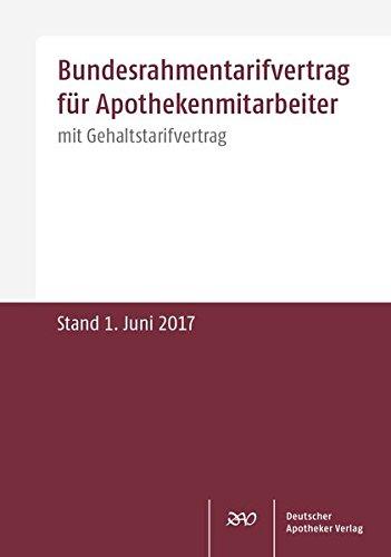 Bundesrahmentarifvertrag für Apothekenmitarbeiter: mit Gehaltstarifvertrag Stand: Juni 2017
